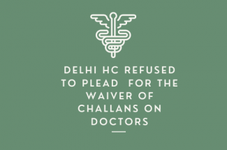 Delhi HC Refused to Plead for the Waiver of Challans on Doctors