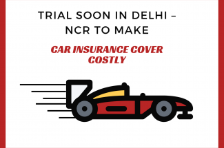 Trial Soon in Delhi –NCR to Make Car Insurance Cover Costly