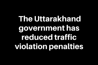 Under the new Motor Vehicle Act, the Uttarakhand government has reduced traffic violation penalties.