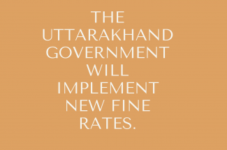 To tackle pollution, the Uttarakhand government will implement new fine rates.