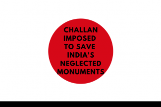 Challan imposed to Save India's Neglected Monuments