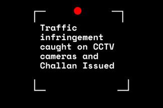 Traffic infringement caught on CCTV cameras and Challan Issued