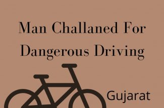 Thumbnail for the post titled: MAN CHALLANED FOR DANGEROUS DRIVING IN GUJARAT