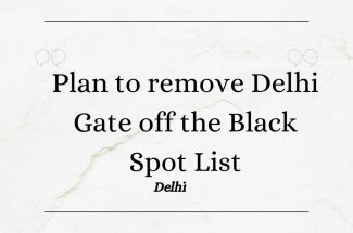 Thumbnail for the post titled: PLAN TO REMOVE DELHI GATE OFF THE BLACK SPOT LIST