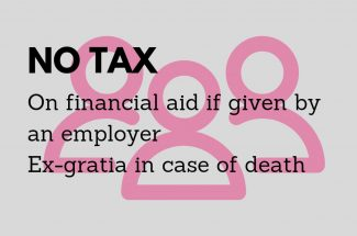 Thumbnail for the post titled: NO INCOME TAX ON FINANCIAL AID IF GIVEN BY THE EMPLOYER, EX-GRATIA IN CASE OF DEATH