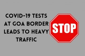 Thumbnail for the post titled: COVID-19 TESTINGS AT THE BORDER LEADS TO HEAVY TRAFFIC IN GOA
