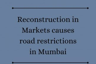 Thumbnail for the post titled: RECONSTRUCTION IN MARKETS CAUSES ROAD RESTRICTIONS IN MUMBAI