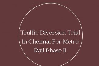Thumbnail for the post titled: TRAFFIC DIVERSION TRIAL IN CHENNAI FOR METRO RAIL PHASE II