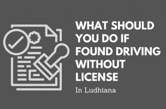 Thumbnail for the post titled: WHAT SHOULD YOU DO IF FOUND DRIVING WITHOUT LICENSE IN LUDHIANA?